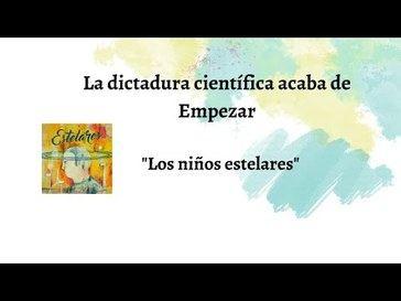Comienza la dictadura científica...o el genio de Los Niños Estelares