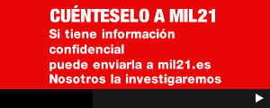 Si tiene información confidencial puede enviarla a mil21.es Nosotros la investigaremos.