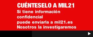 Si tiene información confidencial puede enviarla a mil21.es Nosotros la investigaremos.